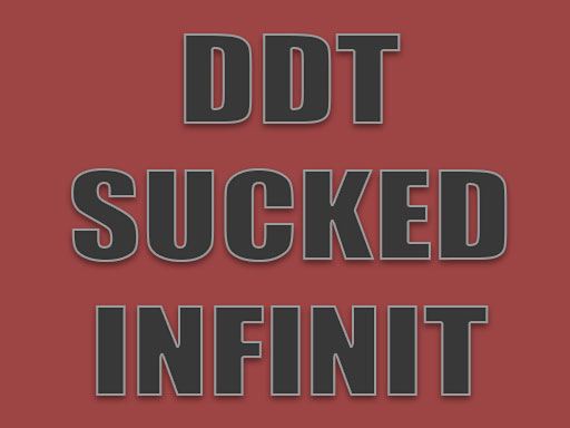 DDT SUCKED INFINIT