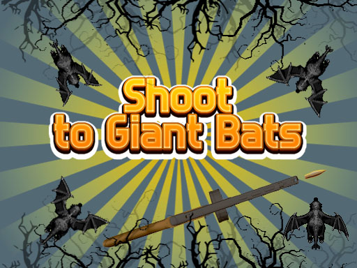Shoot To Giant Bats